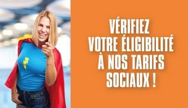 Vérifiez votre éligibilité à nos tarifs sociaux.